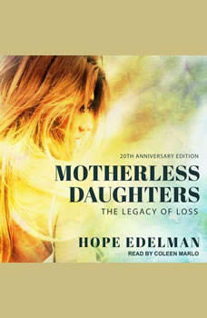 Motherless Daughters: The Legacy of Loss, 20th Anniversary Edition, Hope Edelman