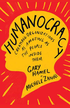 Humanocracy: Creating Organizations as Amazing as the People Inside Them, Gary Hamel