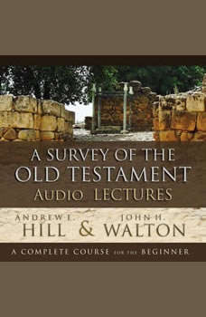 A Survey of the Old Testament: Audio Lectures, Andrew E. Hill