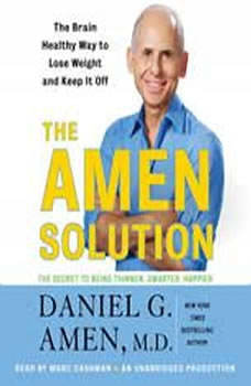 The Amen Solution: The Brain Healthy Way to Lose Weight and Keep It Off, Daniel G. Amen, M.D.