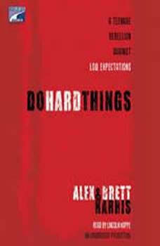 Do Hard Things: A Teenage Rebellion Against Low Expectations, Alex Harris