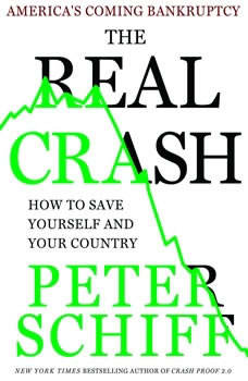 The Real Crash: America's Coming Bankruptcy---How to Save Yourself and Your Country America's Coming Bankruptcy---How to Save Yourself and Your Country, Peter D. Schiff