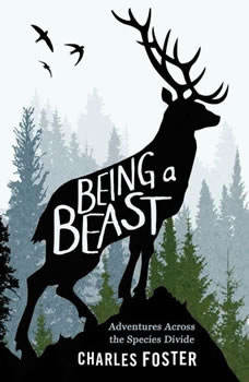 Being a Beast: Adventures Across the Species Divide, Charles Foster