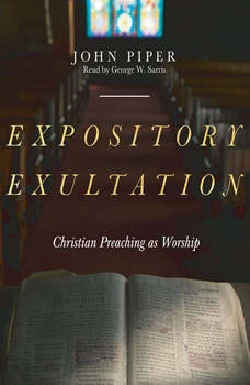 Expository Exultation: Christian Preaching as Worship Christian Preaching as Worship, John Piper
