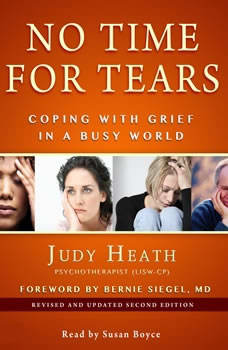 No Time for Tears: Coping with Grief in a Busy World Revised and Updated Second Edition, Judy Heath