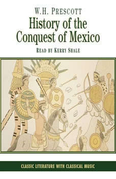 History of the Conquest of Mexico, W. H. Prescott