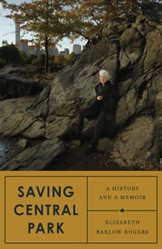 Saving Central Park: A History and a Memoir, Elizabeth Barlow Rogers