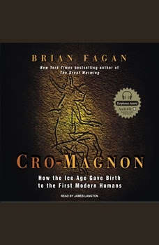 Cro-Magnon: How the Ice Age Gave Birth to the First Modern Humans How the Ice Age Gave Birth to the First Modern Humans, Brian Fagan