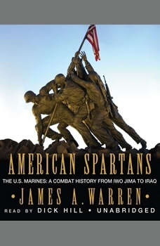American Spartans: The U.S. Marines in Combat, from Iwo Jima to Iraq The U.S. Marines in Combat, from Iwo Jima to Iraq, James Warren