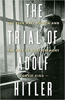 Trial of Adolf Hitler, The: The Beer Hall Putsch and the Rise of Nazi Germany, David King