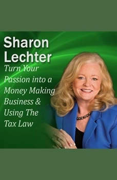 Turn Your Passion into a Money Making Business & How You Can Use The Tax Law to your Advantage: It's Your Turn to Thrive Series, Sharon Lechter