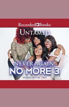 Never Again, No More 3, Untamed