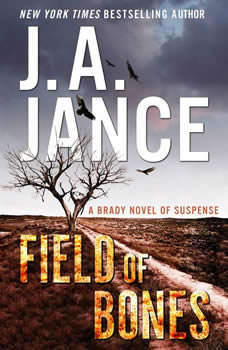 Field of Bones: A Brady Novel of Suspense A Brady Novel of Suspense, J. A. Jance