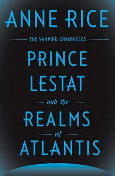 Prince Lestat and the Realms of Atlantis: The Vampire Chronicles The Vampire Chronicles, Anne Rice