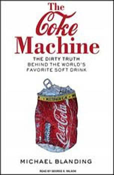The Coke Machine: The Dirty Truth Behind the World's Favorite Soft Drink The Dirty Truth Behind the World's Favorite Soft Drink, Michael Blanding