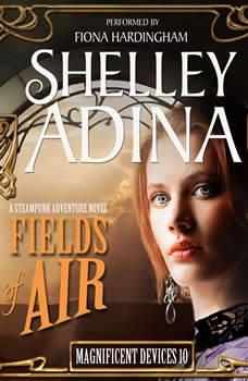 Fields of Air: A Steampunk Adventure Novel, Shelley Adina