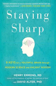 Staying Sharp: 9 Keys for a Youthful Brain Through Modern Science and Ageless Wisdom 9 Keys for a Youthful Brain Through Modern Science and Ageless Wisdom, Henry Emmons and David Alter