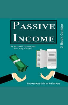 Passive Income: How to Make Money Online and Work from Home, Marshall Schneijder & Judy Cartell