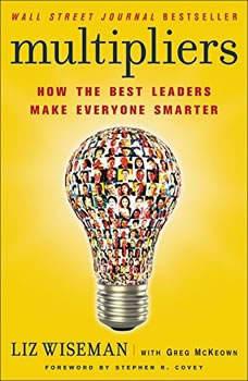 Multipliers: How the Best Leaders Make Everyone Smarter, Liz Wiseman