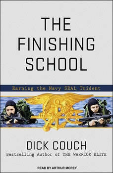 The Finishing School: Earning the Navy SEAL Trident, Dick Couch