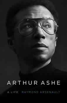 Arthur Ashe: A Life, Raymond Arsenault