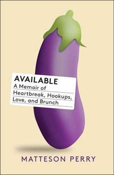 Available: A Memoir of Heartbreak, Hookups, Love and Brunch A Memoir of Heartbreak, Hookups, Love and Brunch, Matteson Perry