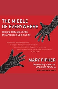 The Middle of Everywhere: Helping Refugees Enter the American Community, Mary Pipher