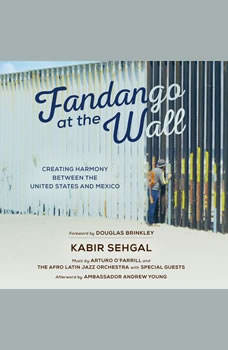 Fandango at the Wall: Creating Harmony Between the United States and Mexico, Kabir Sehgal