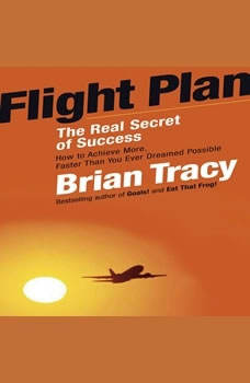 Flight Plan: The Real Secret of Success, Brian Tracy