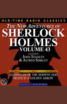 THE NEW ADVENTURES OF SHERLOCK HOLMES, VOLUME 43; EPISODE 1: THE ADVENTURE OF THE SERPENT GOD??EPISODE 2:DEATH IS A GOLDEN ARROW, Dennis Green