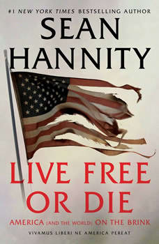 Live Free Or Die: America (and the World) on the Brink, Sean Hannity