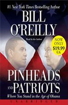 Pinheads and Patriots: Where You Stand in the Age of Obama Where You Stand in the Age of Obama, Bill O'Reilly