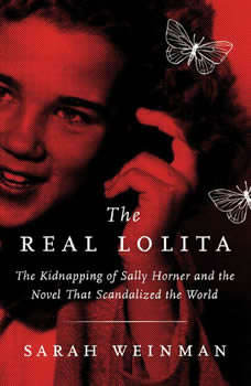 The Real Lolita: The Kidnapping of Sally Horner and the Novel that Scandalized the World, Sarah Weinman