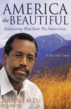 America the Beautiful: Rediscovering What Made This Nation Great, Ben Carson, M.D.