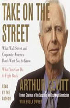 Take on the Street: What Wall Street and Corporate America Don't Want You to Know and How You Can Fight Back, Arthur Levitt