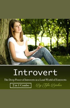 Introvert: The Deep Power of Introverts in a Loud World of Extroverts, Tyler Bordan