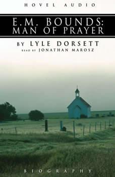 E.M. Bounds: Man of Prayer, Lyle W. Dorsett