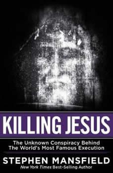 Killing Jesus, Stephen Mansfield
