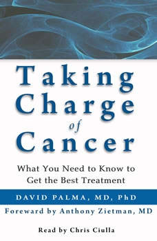 Taking Charge of Cancer: What You Need to Know to Get the Best Treatment, David Palma