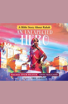 Unexpected Hero, An: A Bible Story About Rahab A Bible Story About Rahab, Rachel Spier Weaver
