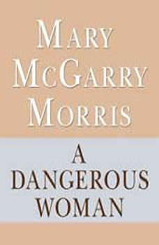 A Dangerous Woman, Mary McGarry Morris