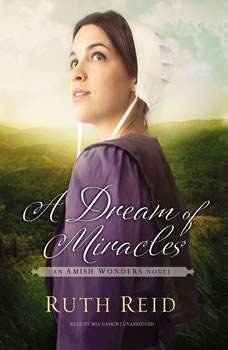 A Dream of Miracles: An Amish Wonders Novel An Amish Wonders Novel, Ruth Reid