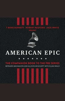 American Epic: When Music Gave America Her Voice When Music Gave America Her Voice, Bernard MacMahon