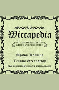 Wiccapedia: A Modern-Day White Witch's Guide, Leanna Greenaway