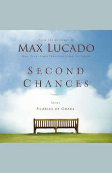 Second Chances: More Stories of Grace, Max Lucado