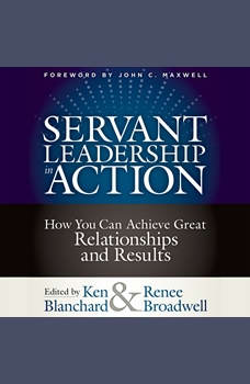 Servant Leadership in Action: How You Can Achieve Great Relationships and Results, Ken Blanchard