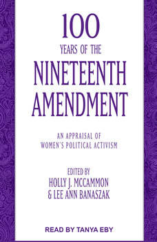 100 Years of the Nineteenth Amendment: An Appraisal of Women's Political Activism, Holly J. McCammon