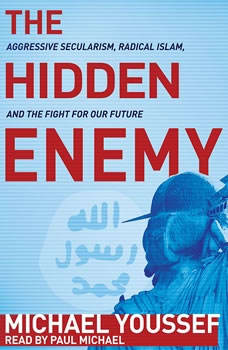 The Hidden Enemy: Aggressive Secularism, Radical Islam, and the Fight for Our Future Aggressive Secularism, Radical Islam, and the Fight for Our Future, Michael Youssef