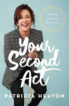 Your Second Act: Inspiring Stories of Transformation, Patricia Heaton