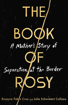 The Book of Rosy: A Mother's Story of Separation at the Border, Rosayra Pablo Cruz
